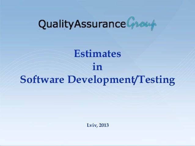 Estimates              inSoftware Development/Testing            Lviv, 2013