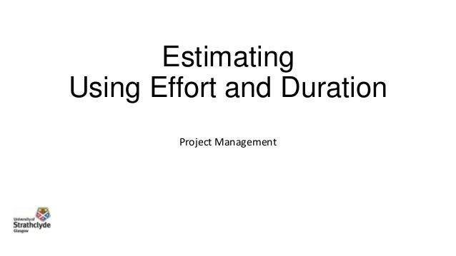 Estimating Using Effort and Duration Project Management