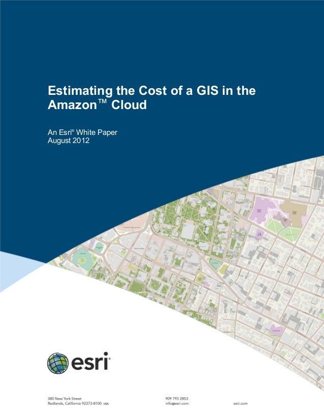 Estimating the Cost of a GIS in theAmazon™ CloudAn Esri®White PaperAugust 2012