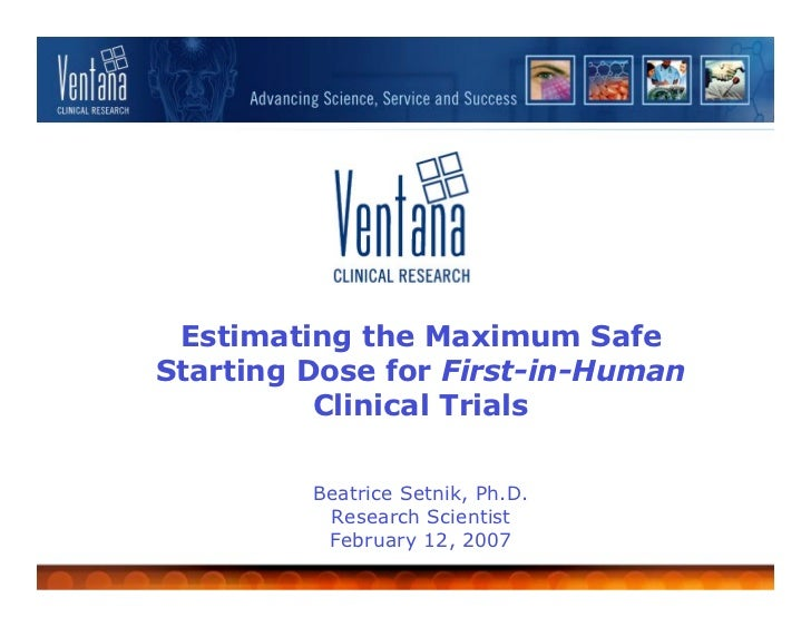 Estimating the Maximum Safe Starting Dose for First-in-Human           Clinical Trials           Beatrice Setnik, Ph.D.   ...