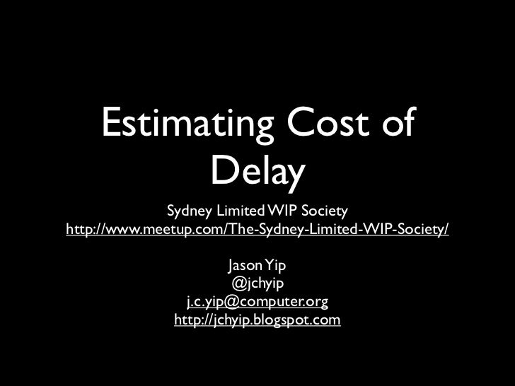 Estimating Cost of          Delay             Sydney Limited WIP Societyhttp://www.meetup.com/The-Sydney-Limited-WIP-Socie...
