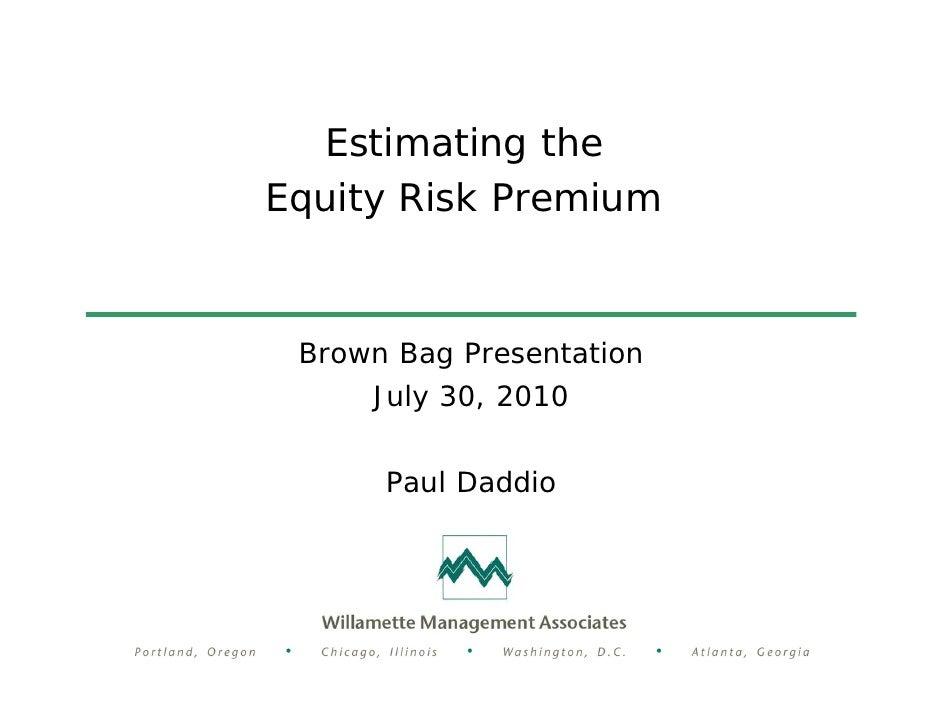 Estimating the Equity Risk Premium     Brown Bag Presentation      July 30, 2010         Paul Daddio