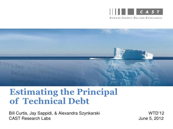 Estimating the principal of Technical Debt - Dr. Bill Curtis - WTD '12