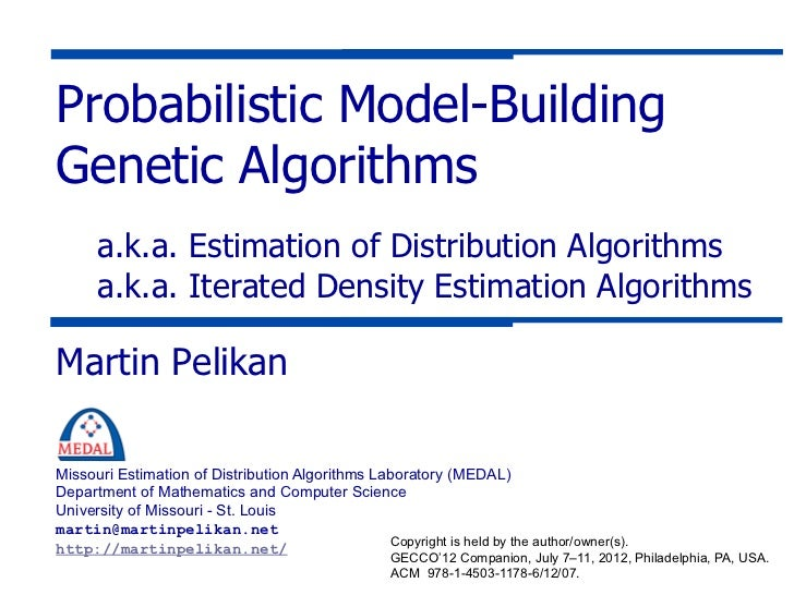 Probabilistic Model-BuildingGenetic Algorithms      a.k.a. Estimation of Distribution Algorithms      a.k.a. Iterated Dens...