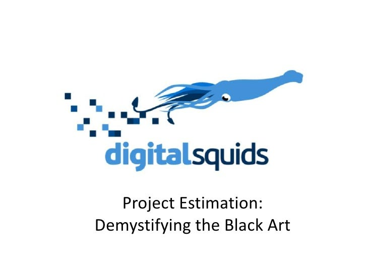 Project Estimation:Demystifying the Black Art<br />