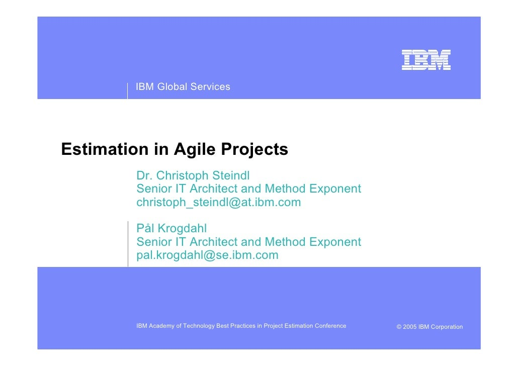 IBM Global Services     Estimation in Agile Projects          Dr. Christoph Steindl          Senior IT Architect and Metho...