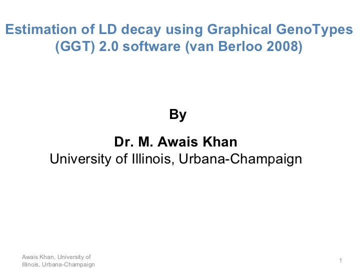 Awais Khan, University of Illinois, Urbana-Champaign Estimation of LD decay using Graphical GenoTypes (GGT) 2.0 software (...
