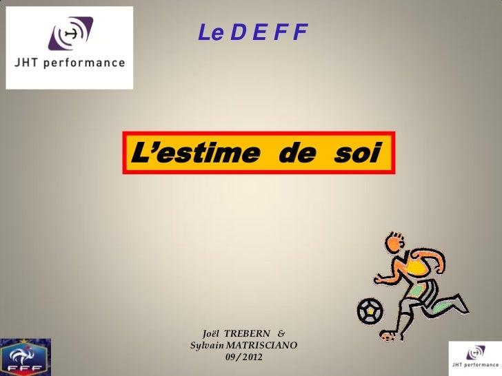Le D E F FL'estime de soi     Joël TREBERN &   Sylvain MATRISCIANO           09 / 2012