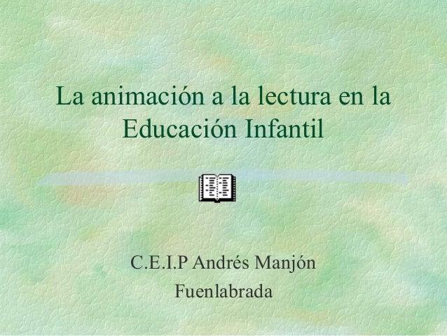 La animación a la lectura en la Educación Infantil C.E.I.P Andrés Manjón Fuenlabrada