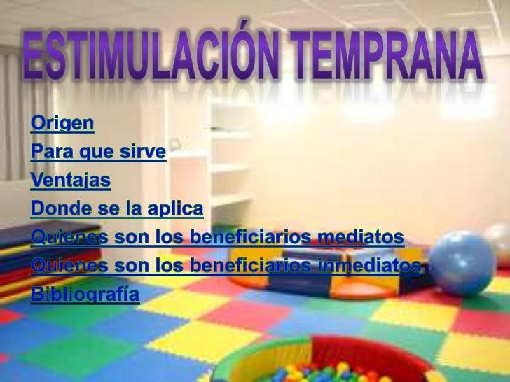 OrigenLos programas de estimulación temprana surgen porprimera vez en Estados Unidos a medidos del s. XX. Enun principio s...