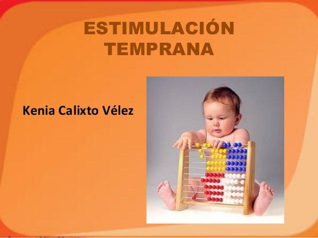 ESTIMULACIÓNTEMPRANAKenia Calixto Vélez