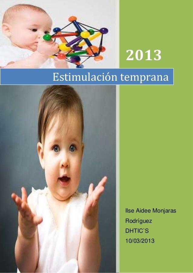2013Estimulación temprana             Ilse Aidee Monjaras             Rodríguez             DHTIC`S             10/03/2013