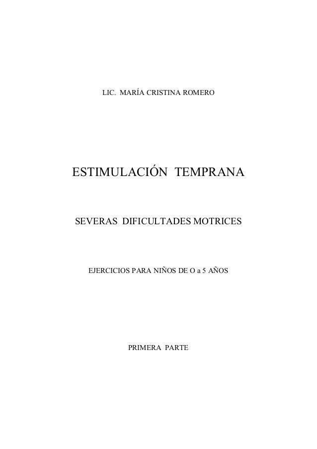 LIC. MARÍA CRISTINA ROMERO  ESTIMULACIÓN TEMPRANA  SEVERAS DIFICULTADES MOTRICES  EJERCICIOS PARA NIÑOS DE O a 5 AÑOS  PRI...