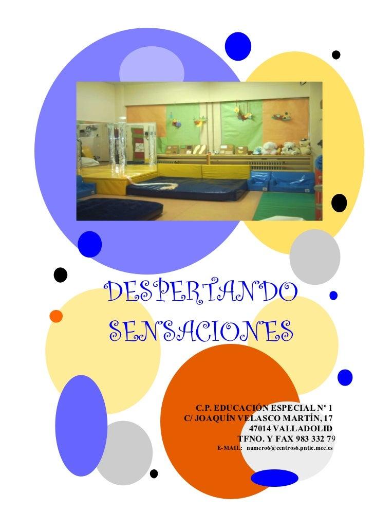 DESPERTANDO SENSACIONES         C.P. EDUCACIÓN ESPECIAL Nº 1     C/ JOAQUÍN VELASCO MARTÍN, 17                   47014 VAL...