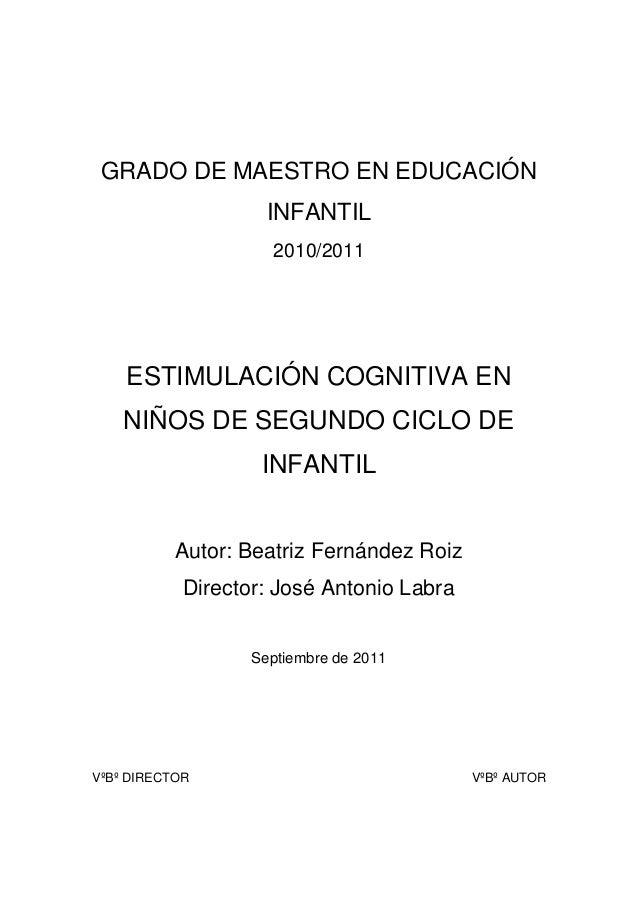 GRADO DE MAESTRO EN EDUCACIÓNINFANTIL2010/2011ESTIMULACIÓN COGNITIVA ENNIÑOS DE SEGUNDO CICLO DEINFANTILAutor: Beatriz Fer...