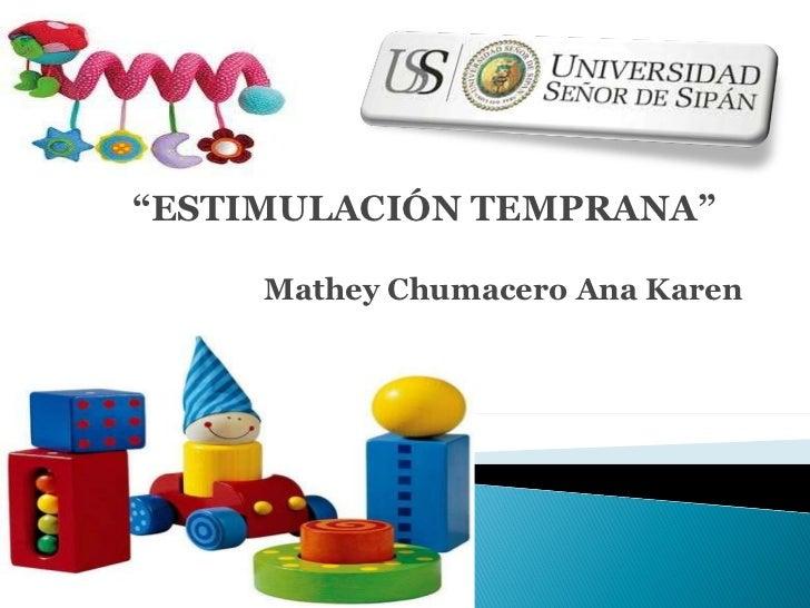 """"""" ESTIMULACIÓN TEMPRANA"""" Mathey Chumacero Ana Karen"""