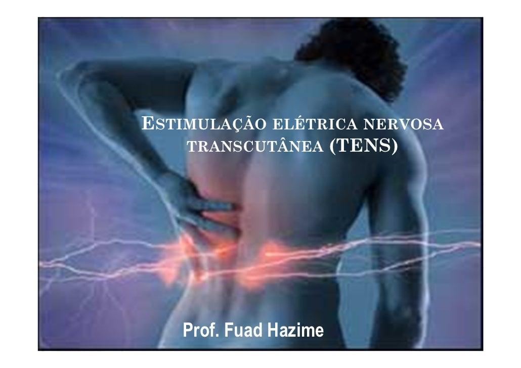 ESTIMULAÇÃO ELÉTRICA NERVOSA    TRANSCUTÂNEA (TENS)   Prof. Fuad Hazime
