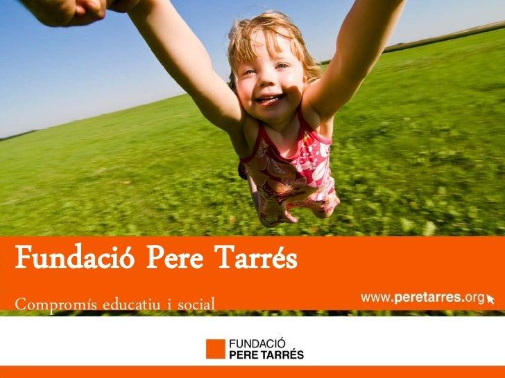 peretarres.org    www.peretarres.org Fundació Pere Tarrés Compromís educatiu i social