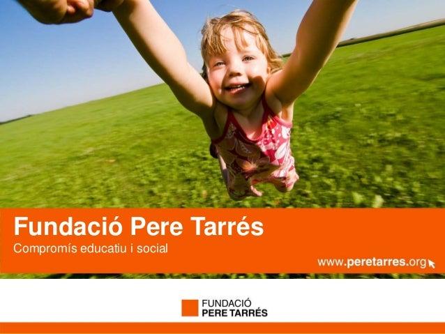 www.peretarres.orgFundació Pere TarrésCompromís educatiu i social