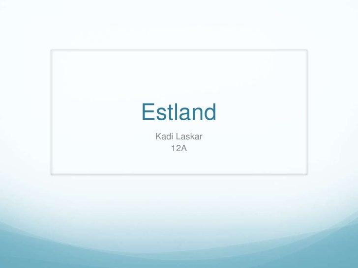 Estland<br />Kadi Laskar<br />12A<br />