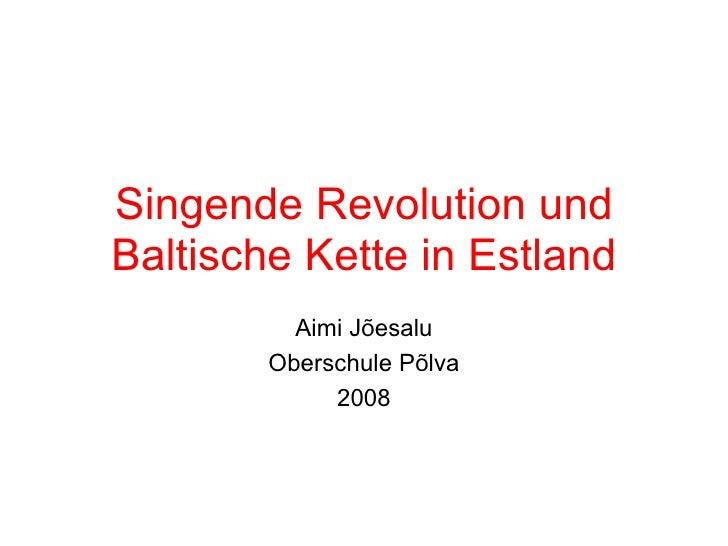 Singende Revolution und Baltische Kette in Estland Aimi Jõesalu Oberschule Põlva 2008