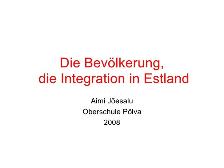 Die Bevölkerung,  die Integration in Estland Aimi Jõesalu Oberschule Põlva 2008