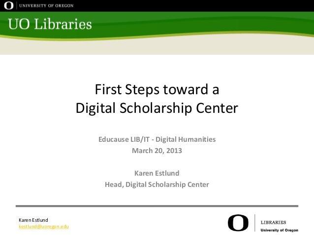 First Steps toward a                       Digital Scholarship Center                          Educause LIB/IT - Digital H...