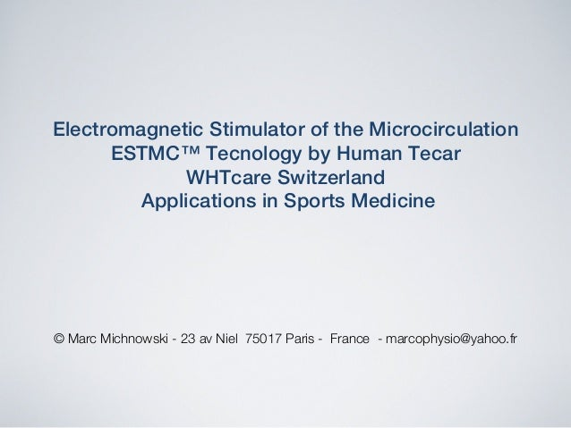 "Electromagnetic Stimulator of the Microcirculation  "" ESTMC™ Tecnology by Human Tecar "" WHTcare Switzerland "" Applications..."