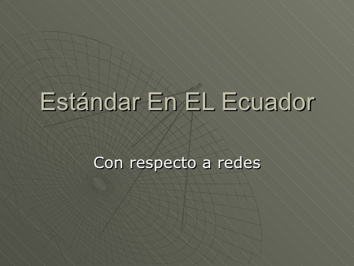 Estándar En EL Ecuador Con respecto a redes
