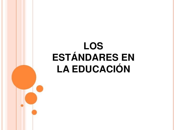 LOSESTÁNDARES EN LA EDUCACIÓN