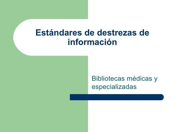 Estándares de destrezas de información Bibliotecas médicas y especializadas