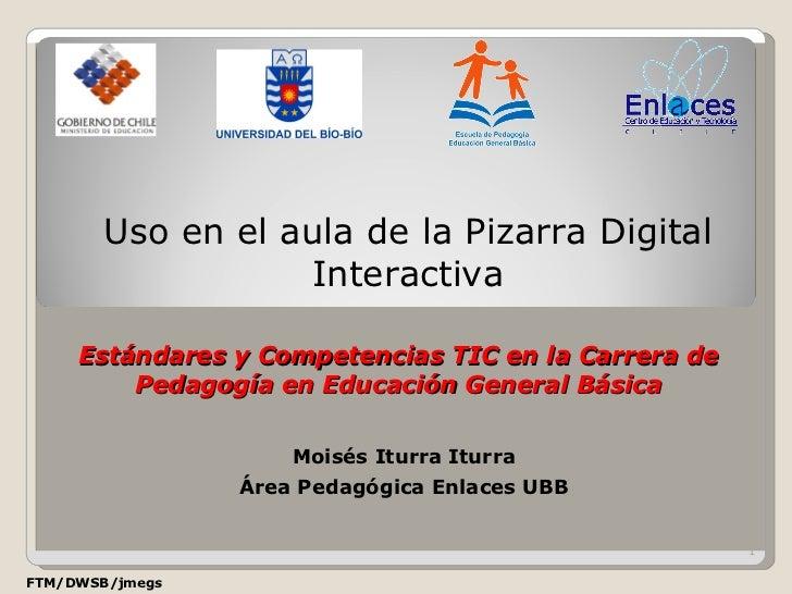 Estándares y Competencias TIC en la Carrera de Pedagogía en Educación General Básica Uso en el aula de la Pizarra Digital ...