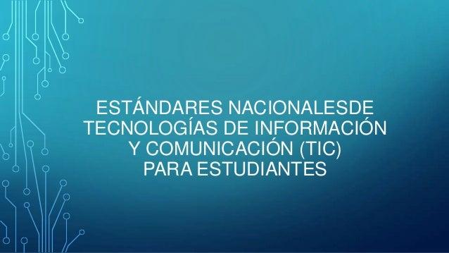 ESTÁNDARES NACIONALESDE TECNOLOGÍAS DE INFORMACIÓN Y COMUNICACIÓN (TIC) PARA ESTUDIANTES