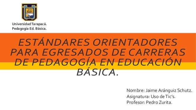 Nombre: Jaime Aránguiz Schutz. Asignatura: Uso deTic's. Profesor: Pedro Zurita. UniversidadTarapacá. Pedagogía Ed. Básica.