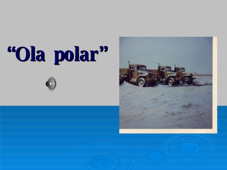 """<ul><li>"""" Ola polar"""" </li></ul>"""