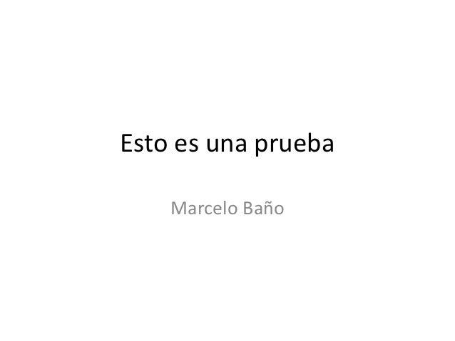 Esto es una prueba    Marcelo Baño