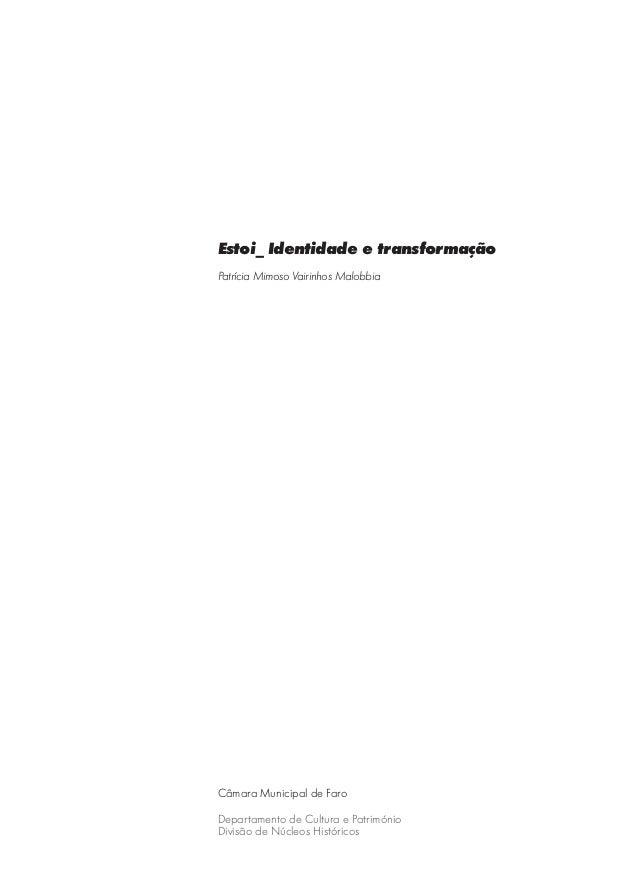Estoi_ Identidade e transformação Patrícia Mimoso Vairinhos Malobbia Câmara Municipal de Faro Departamento de Cultura e Pa...