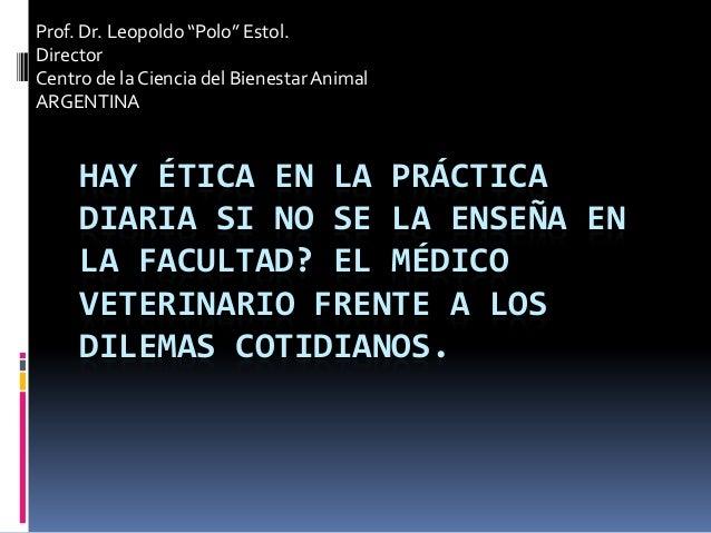 """Prof. Dr. Leopoldo """"Polo"""" Estol. Director Centro de la Ciencia del Bienestar Animal ARGENTINA  HAY ÉTICA EN LA PRÁCTICA DI..."""