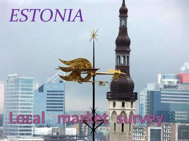 ESTONIA<br />Local   market  survey<br />