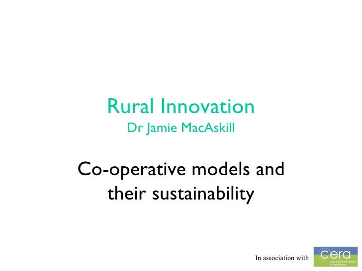 Rural Innovation Dr Jamie MacAskill Co-operative models and their sustainability In association with