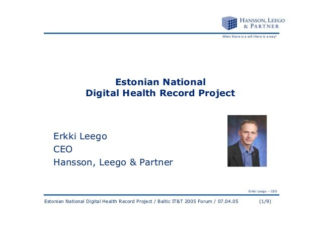 When there is a will there is a way!  Estonian National Digital Health Record Project  Erkki Leego CEO Hansson, Leego & Pa...