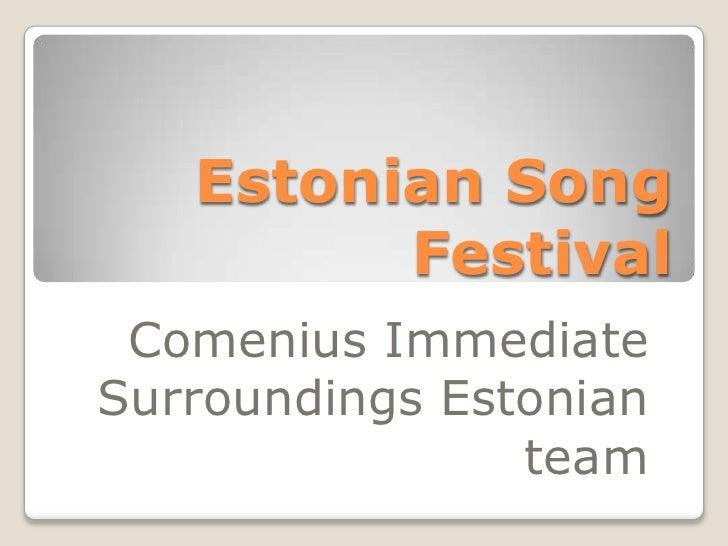 Estonian Song         Festival Comenius ImmediateSurroundings Estonian                team