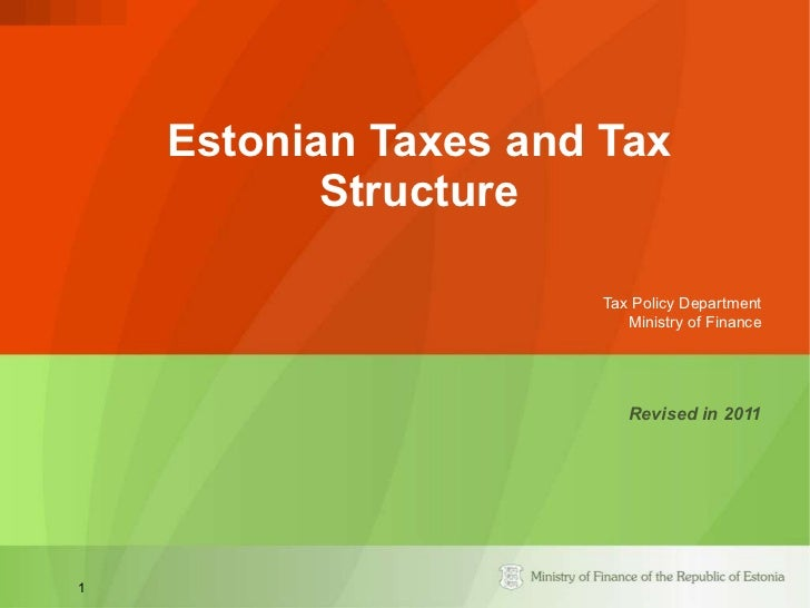 Estonian Taxes and Tax Structure Tax Policy Department Ministry of Finance Revised in 2011