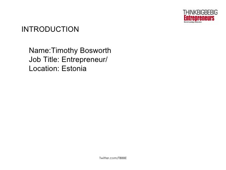 INTRODUCTION Name:Timothy Bosworth Job Title: Entrepreneur/ Location: Estonia
