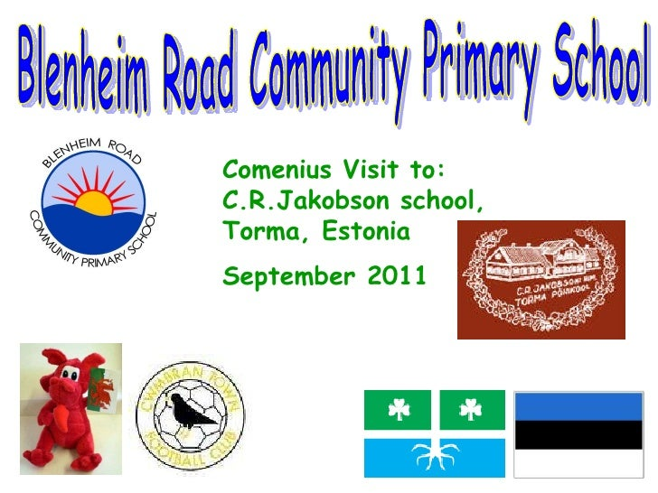 Comenius Visit to:  C.R.Jakobson school,  Torma, Estonia  September 2011   Blenheim Road Community Primary School