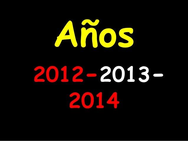 Años2012-2013-   2014