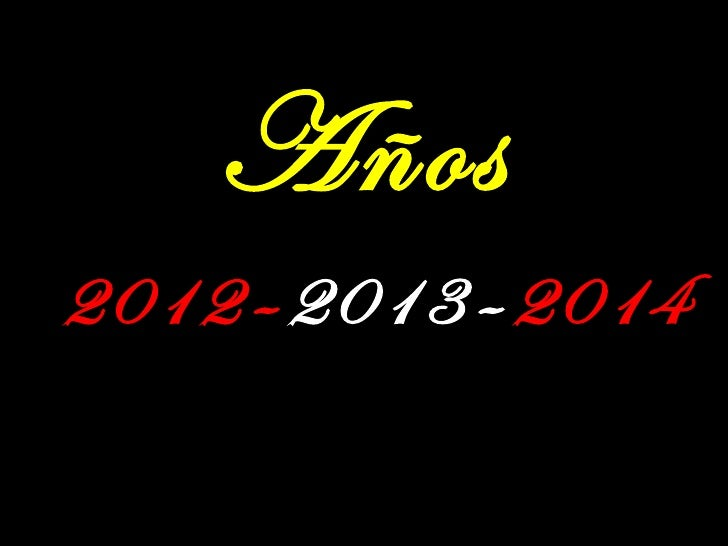 Años2012 - 2013 - 2014