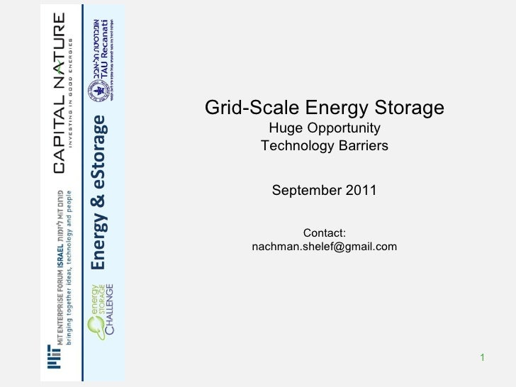 Grid-Scale Energy Storage      Huge Opportunity     Technology Barriers       September 2011            Contact:    nachma...