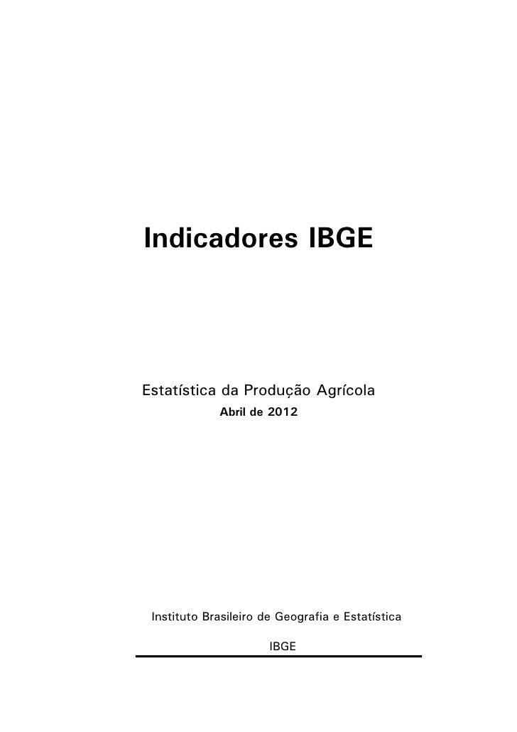 Indicadores IBGEEstatística da Produção Agrícola             Abril de 2012 Instituto Brasileiro de Geografia e Estatística...