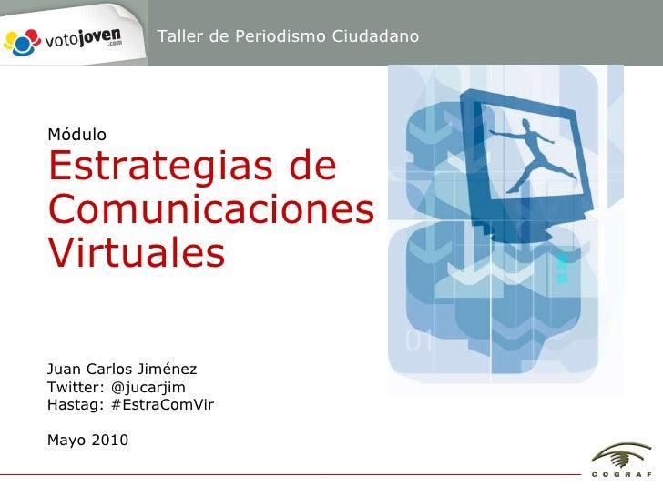 Juan Carlos Jiménez Twitter: @jucarjim Hastag: #EstraComVir Mayo 2010 Módulo Estrategias de Comunicaciones Virtuales Talle...